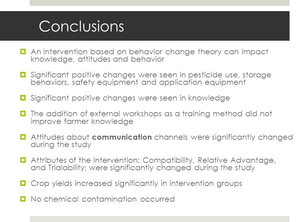 Conclusions  An intervention based on behavior change theory can impact knowledge, attitudes and behavior  Significant positive changes were seen in