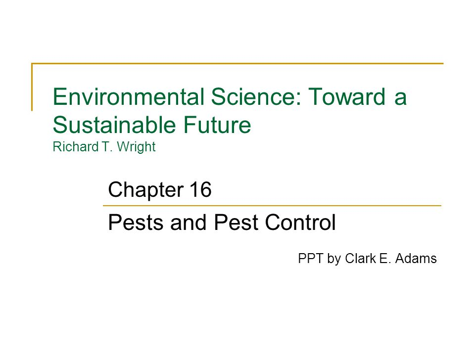 Pests and Pest Control The need for pest control Promises and problems of the chemical approach Alternative pest control methods Socioeconomic issues in pest management Pesticides and policy