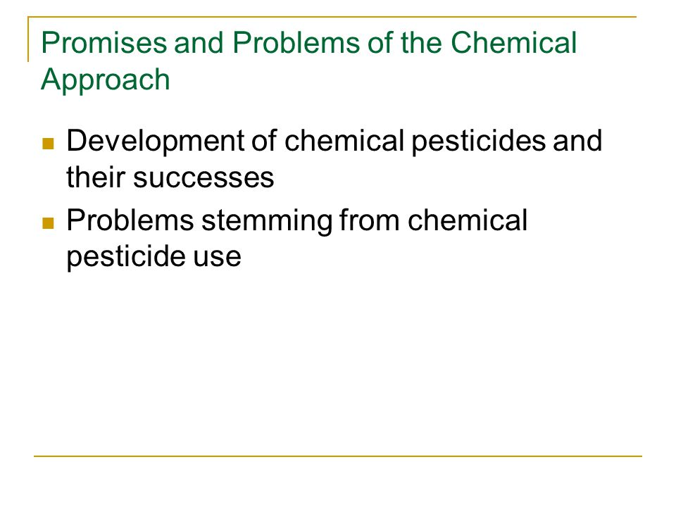 Promises and Problems of the Chemical Approach Development of chemical pesticides and their successes Problems stemming from chemical pesticide use