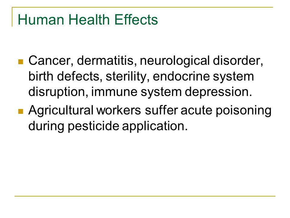 Human Health Effects Cancer, dermatitis, neurological disorder, birth defects, sterility, endocrine system disruption, immune system depression.