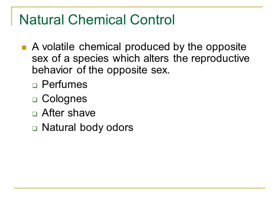 Natural Chemical Control A volatile chemical produced by the opposite sex of a species which alters the reproductive behavior of the opposite sex.
