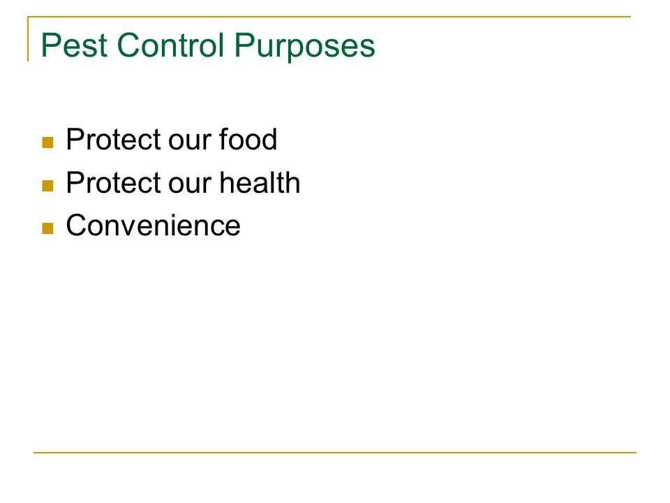 Pest Control Purposes Protect our food Protect our health Convenience