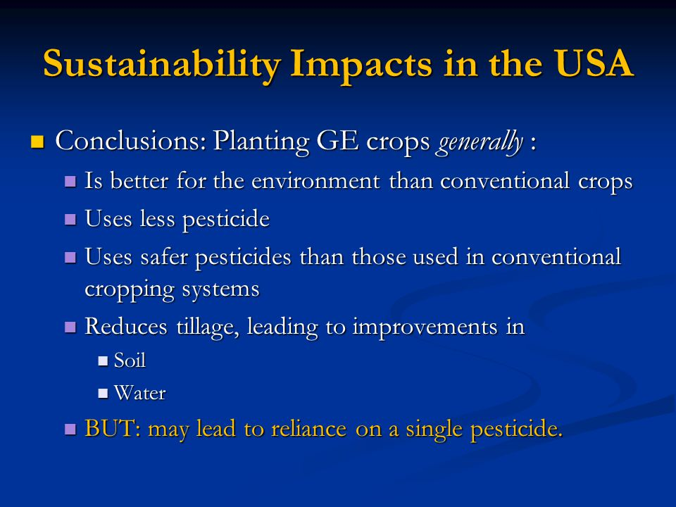 'GE Crops are unnatural and unsustainable' US: NAS, 2010. Impact of GE crops on farm sustainability in the US US: NAS, 2010. Impact of GE crops on far