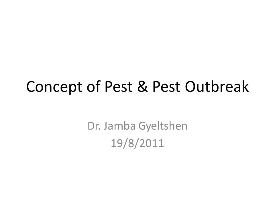 Content 1.1. Definition of pest 1.2. Types of pest 1.3. Pest outbreak