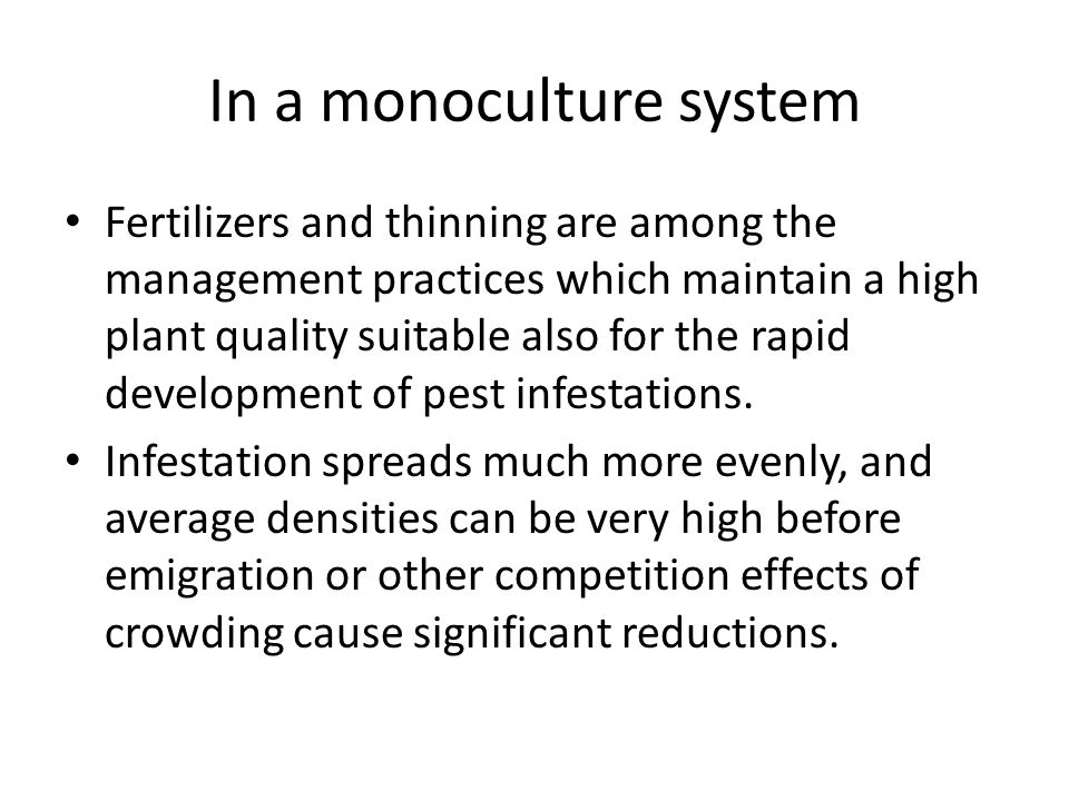 In a monoculture system Fertilizers and thinning are among the management practices which maintain a high plant quality suitable also for the rapid development of pest infestations.