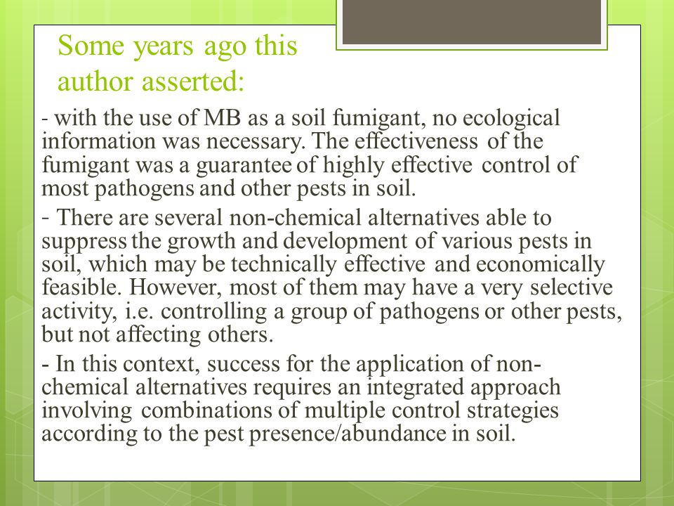- with the use of MB as a soil fumigant, no ecological information was necessary. The effectiveness of the fumigant was a guarantee of highly effectiv
