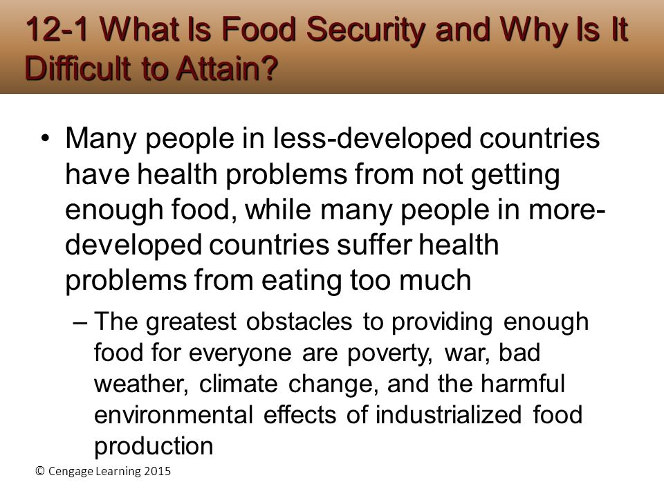 © Cengage Learning 2015 Many people in less-developed countries have health problems from not getting enough food, while many people in more- develope