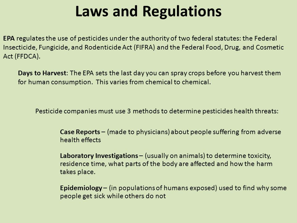 Laws and Regulations EPA regulates the use of pesticides under the authority of two federal statutes: the Federal Insecticide, Fungicide, and Rodentic