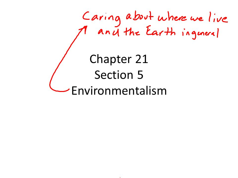 Chapter 21 Section 5 Environmentalism