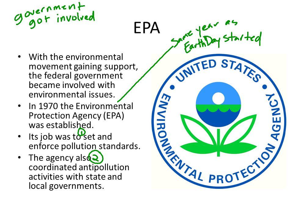 EPA With the environmental movement gaining support, the federal government became involved with environmental issues.