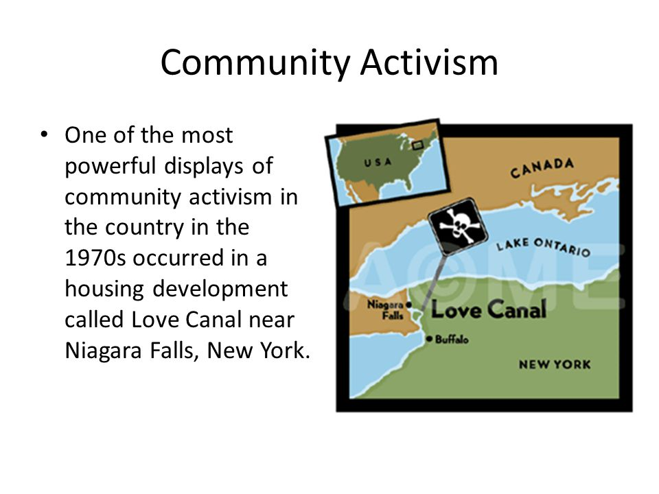 Love Canal People in Love Canal noticed a high rate of health problems in their community.