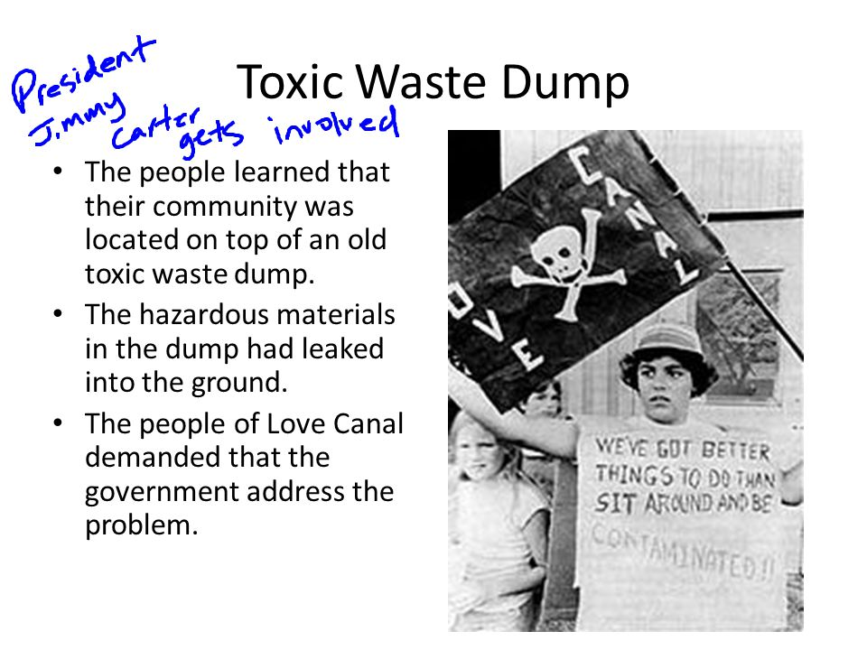 Toxic Waste Dump The people learned that their community was located on top of an old toxic waste dump.