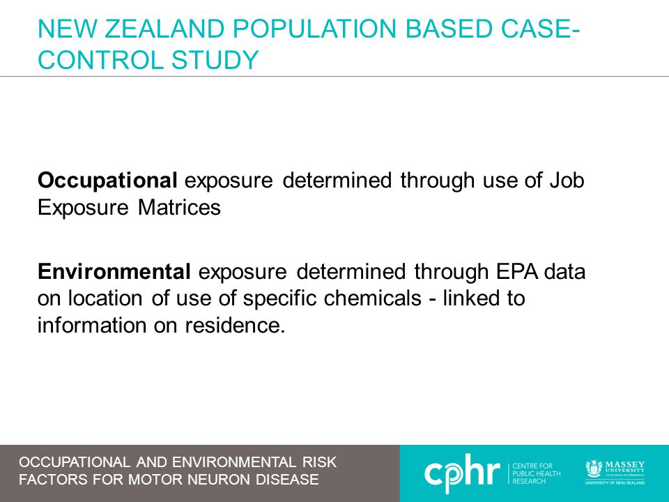 NEW ZEALAND POPULATION BASED CASE- CONTROL STUDY Occupational exposure determined through use of Job Exposure Matrices Environmental exposure determin