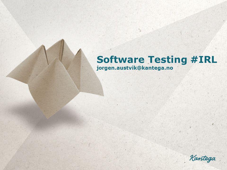 Software Testing #IRL jorgen.austvik@kantega.no