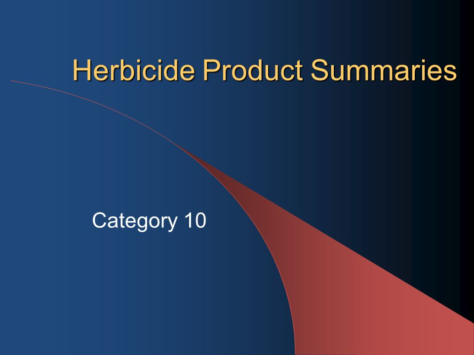 Herbicide Product Summaries Category 10