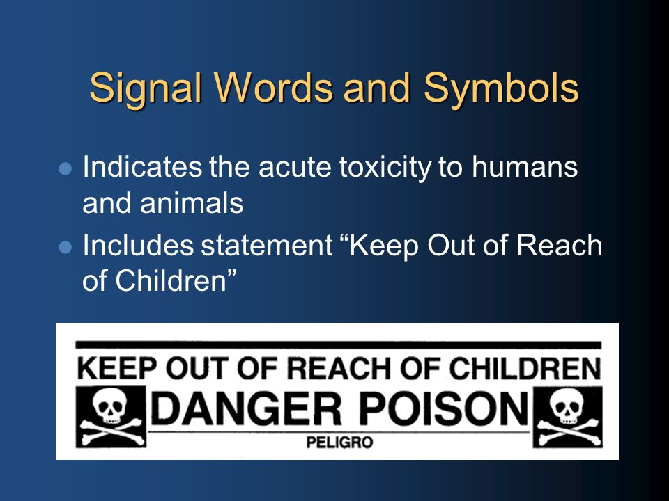Signal Words and Symbols Indicates the acute toxicity to humans and animals Includes statement Keep Out of Reach of Children