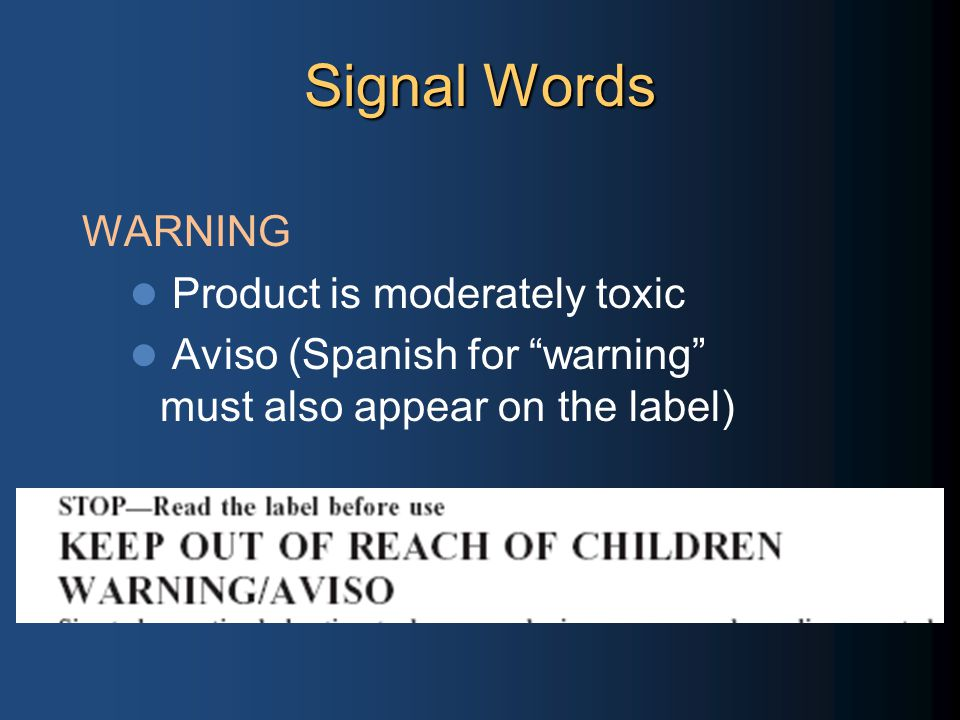 Signal Words WARNING Product is moderately toxic Aviso (Spanish for warning must also appear on the label)