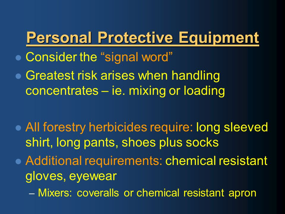 Personal Protective Equipment Consider the signal word Greatest risk arises when handling concentrates – ie.