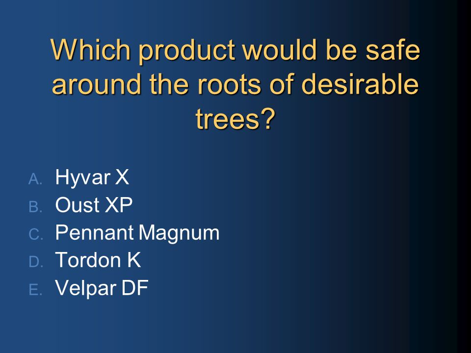Which product would be safe around the roots of desirable trees.
