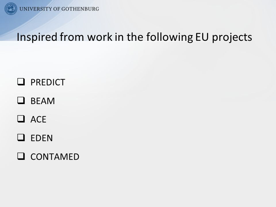  PREDICT  BEAM  ACE  EDEN  CONTAMED Inspired from work in the following EU projects