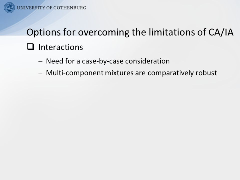  Interactions –Need for a case-by-case consideration –Multi-component mixtures are comparatively robust Options for overcoming the limitations of CA/IA