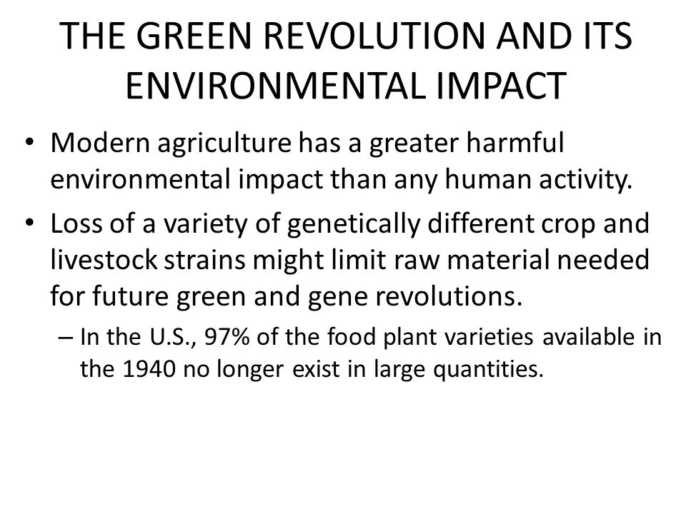 THE GREEN REVOLUTION AND ITS ENVIRONMENTAL IMPACT Modern agriculture has a greater harmful environmental impact than any human activity. Loss of a var