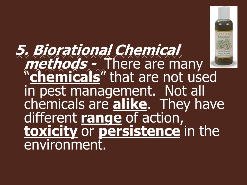 5.Biorational Chemical methods - There are many chemicals that are not used in pest management.