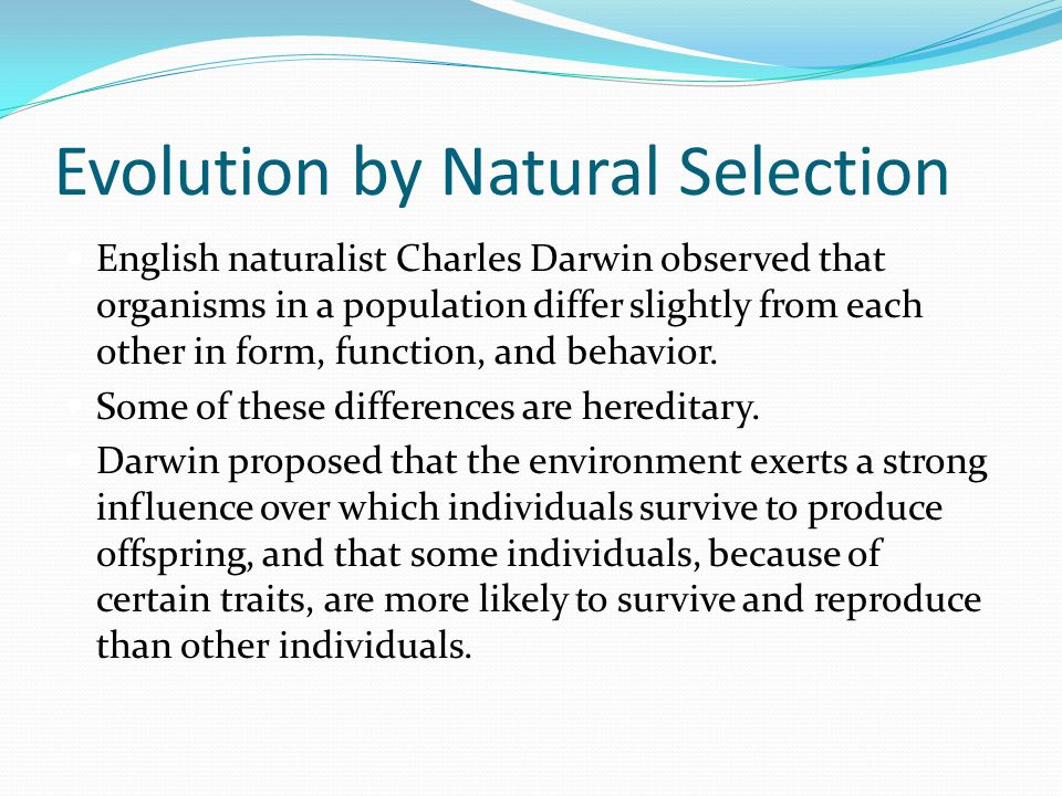 Evolution by Natural Selection English naturalist Charles Darwin observed that organisms in a population differ slightly from each other in form, func