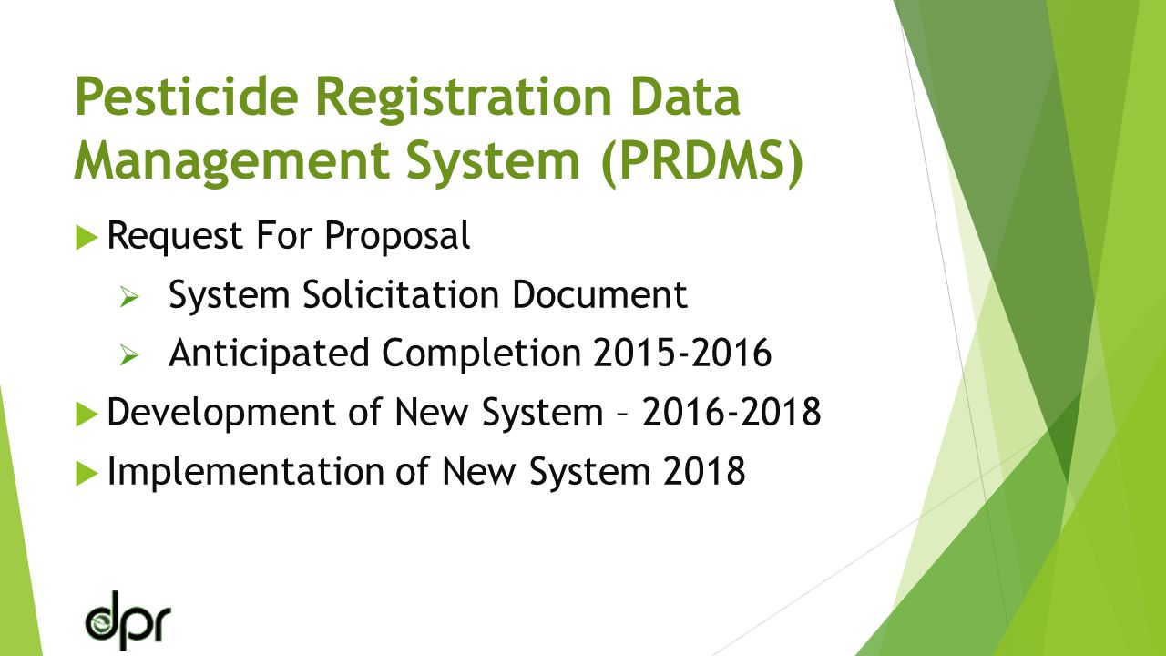 Pesticide Registration Data Management System (PRDMS)  Request For Proposal  System Solicitation Document  Anticipated Completion 2015-2016  Development of New System – 2016-2018  Implementation of New System 2018
