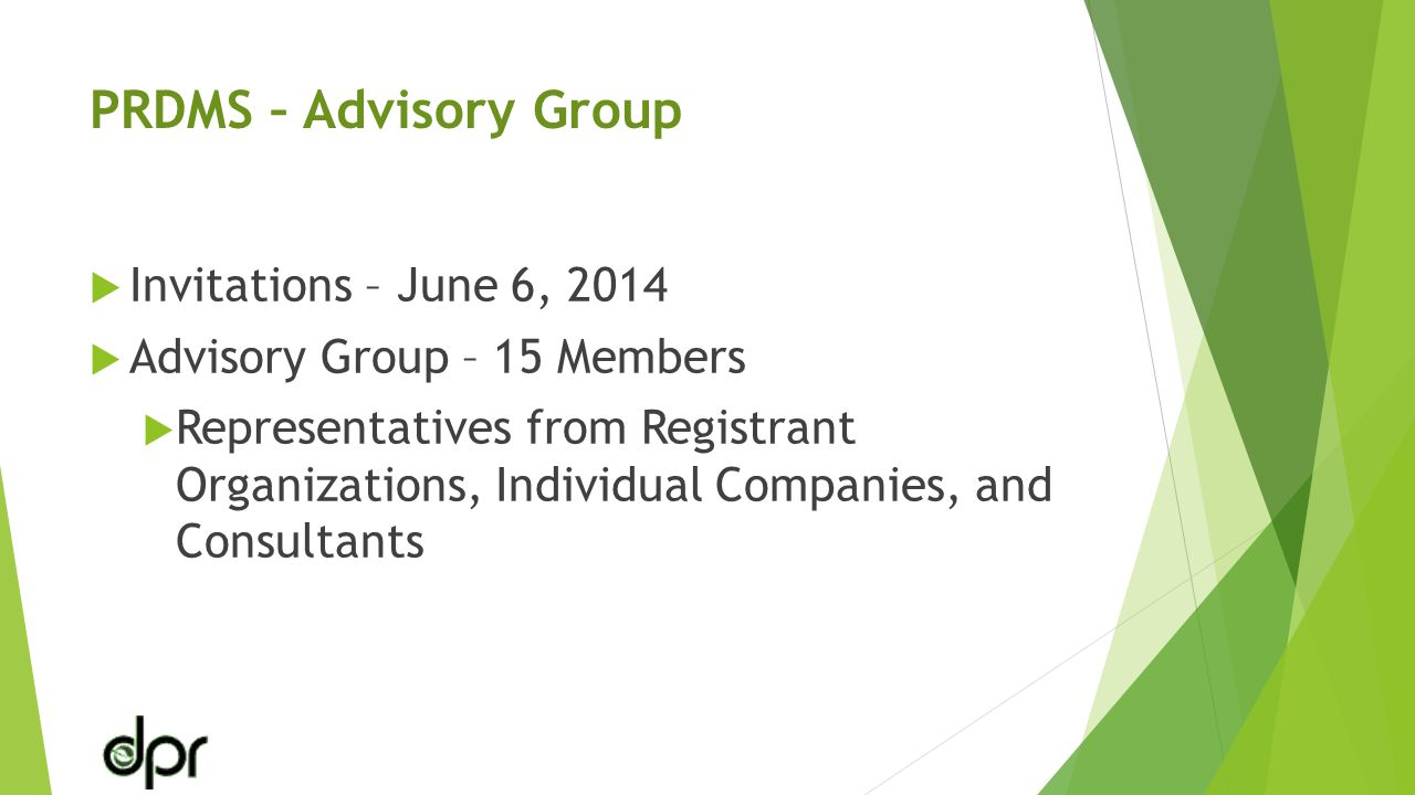 PRDMS – Advisory Group  Invitations – June 6, 2014  Advisory Group – 15 Members  Representatives from Registrant Organizations, Individual Companies, and Consultants