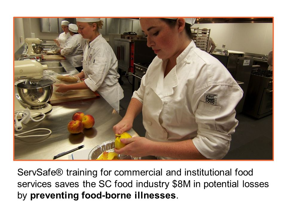 ServSafe® training for commercial and institutional food services saves the SC food industry $8M in potential losses by preventing food-borne illnesses.
