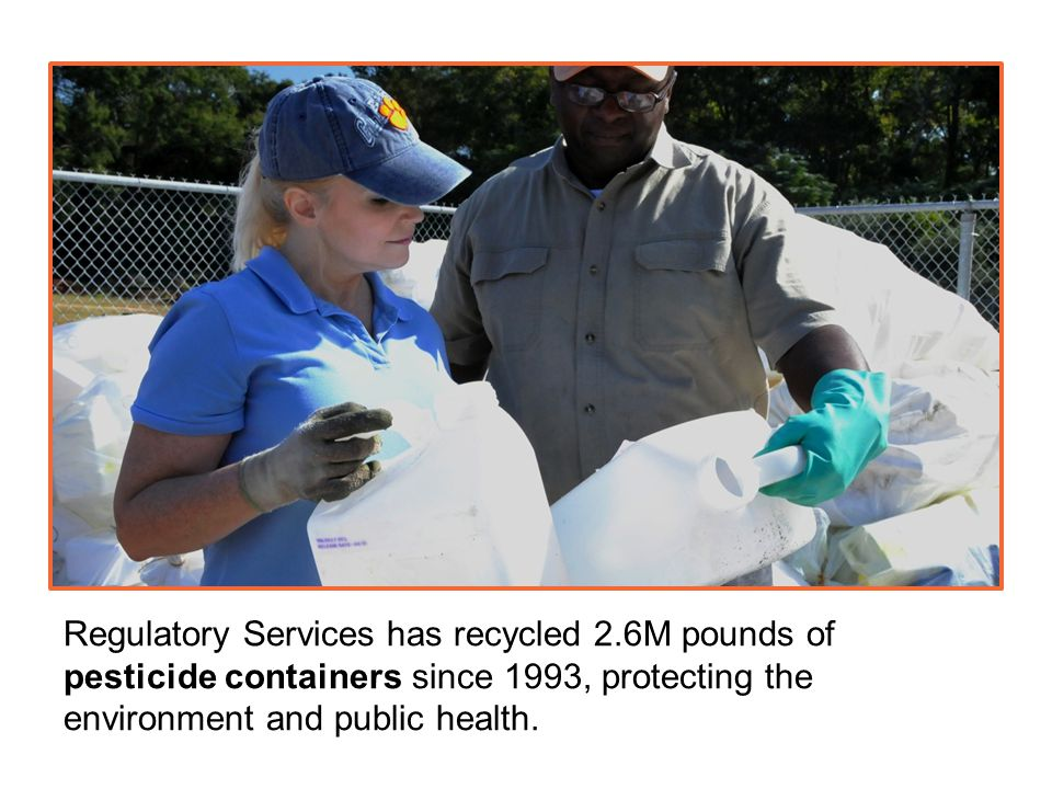 Regulatory Services has recycled 2.6M pounds of pesticide containers since 1993, protecting the environment and public health.