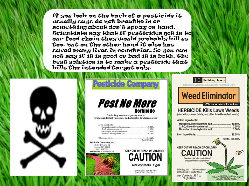 If you look on the back of a pesticide it usually says do not breathe in or something about don't spray on hand.