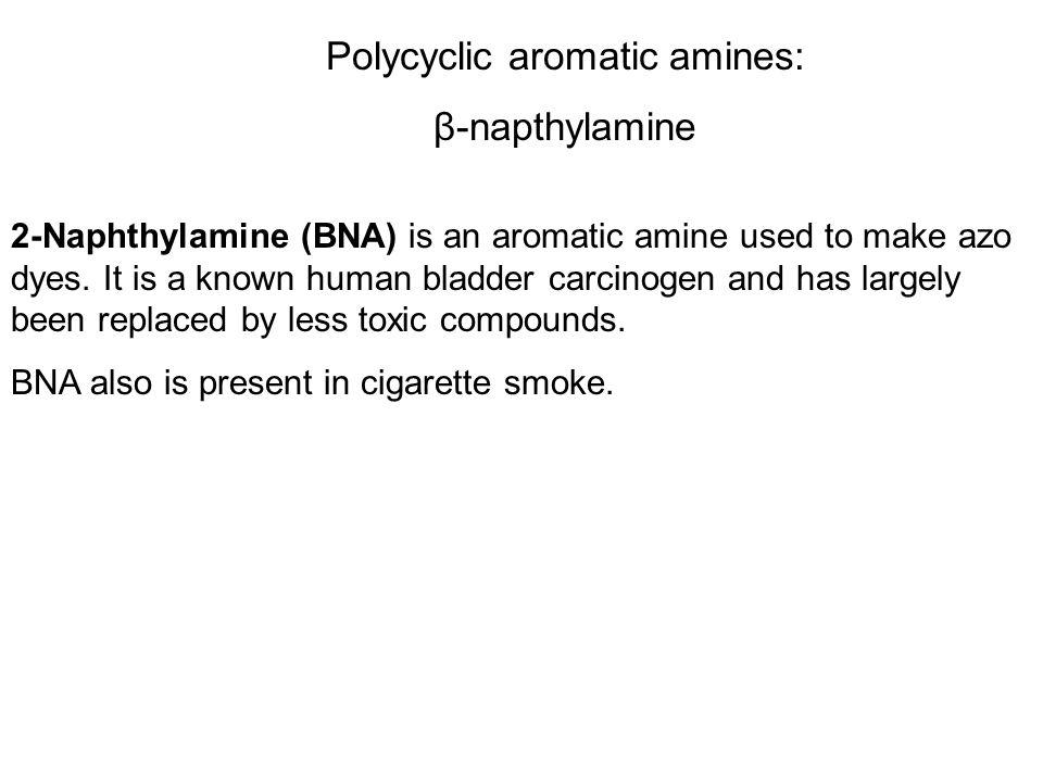 Polycyclic aromatic amines: β-napthylamine 2-Naphthylamine (BNA) is an aromatic amine used to make azo dyes.