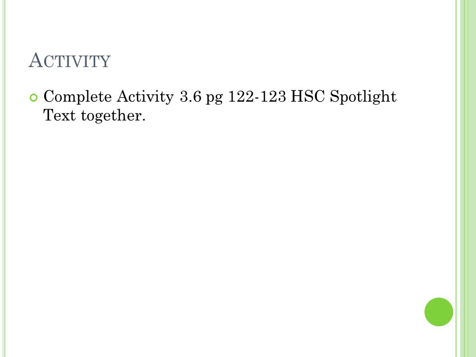 A CTIVITY Complete Activity 3.6 pg 122-123 HSC Spotlight Text together.