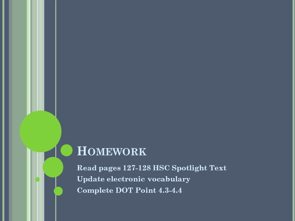 H OMEWORK Read pages 127-128 HSC Spotlight Text Update electronic vocabulary Complete DOT Point 4.3-4.4