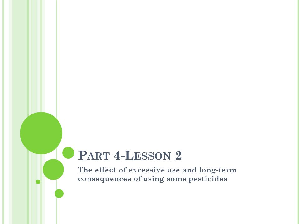 P ART 4-L ESSON 2 The effect of excessive use and long-term consequences of using some pesticides