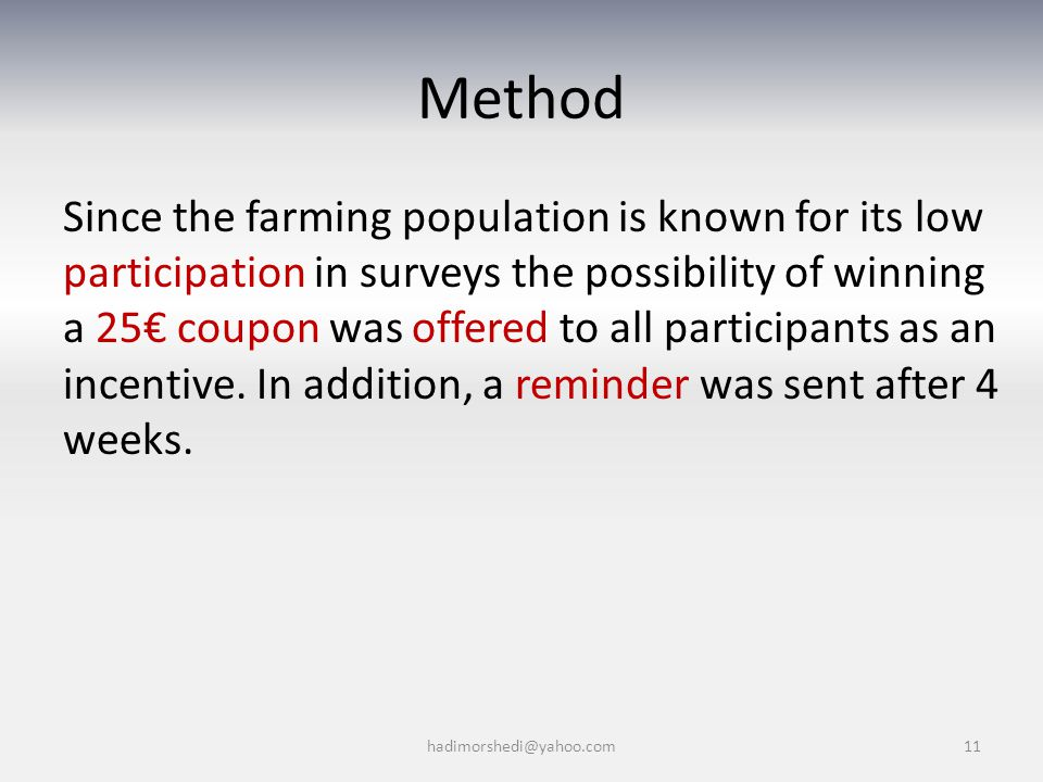 Method Since the farming population is known for its low participation in surveys the possibility of winning a 25€ coupon was offered to all participants as an incentive.