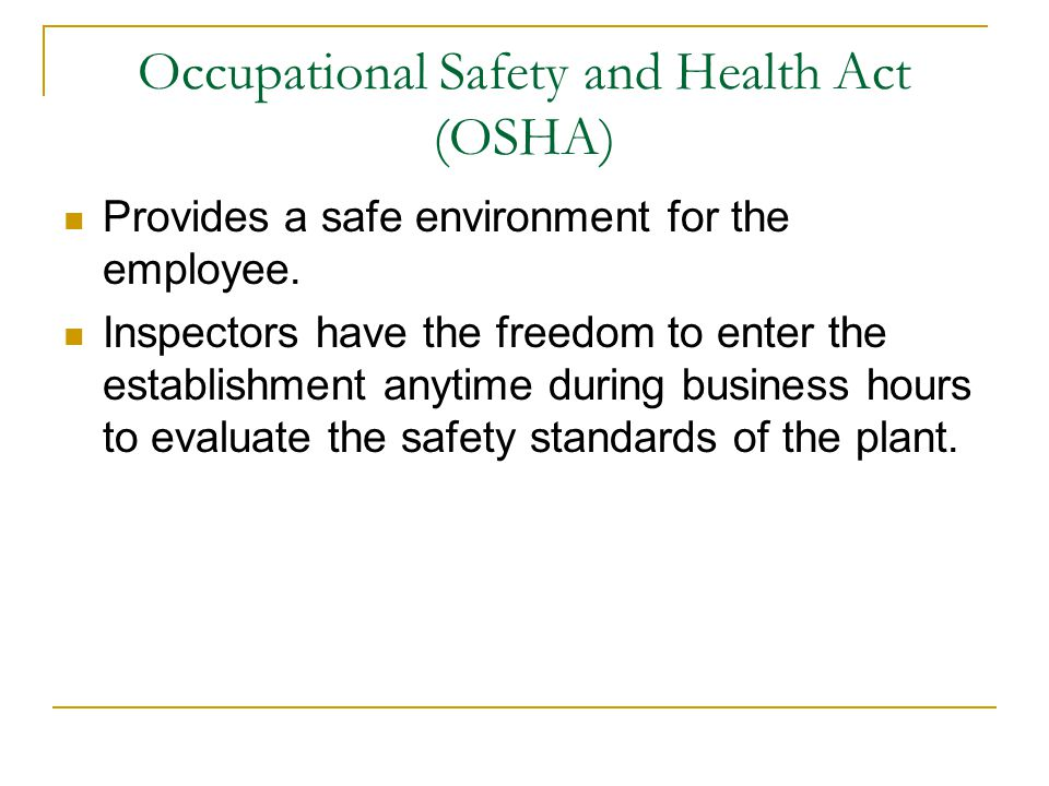Occupational Safety and Health Act (OSHA) Provides a safe environment for the employee.