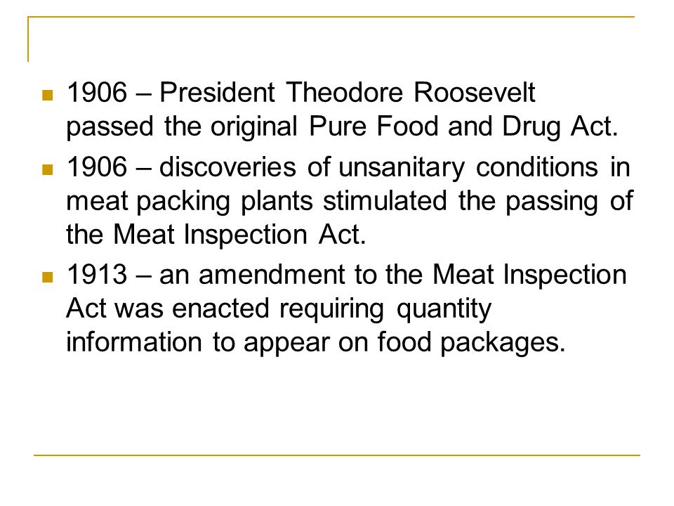 1906 – President Theodore Roosevelt passed the original Pure Food and Drug Act.