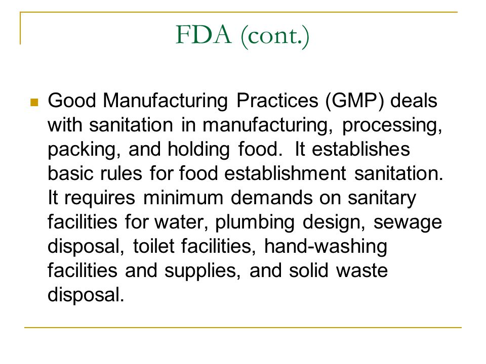 FDA (cont.) Good Manufacturing Practices (GMP) deals with sanitation in manufacturing, processing, packing, and holding food.