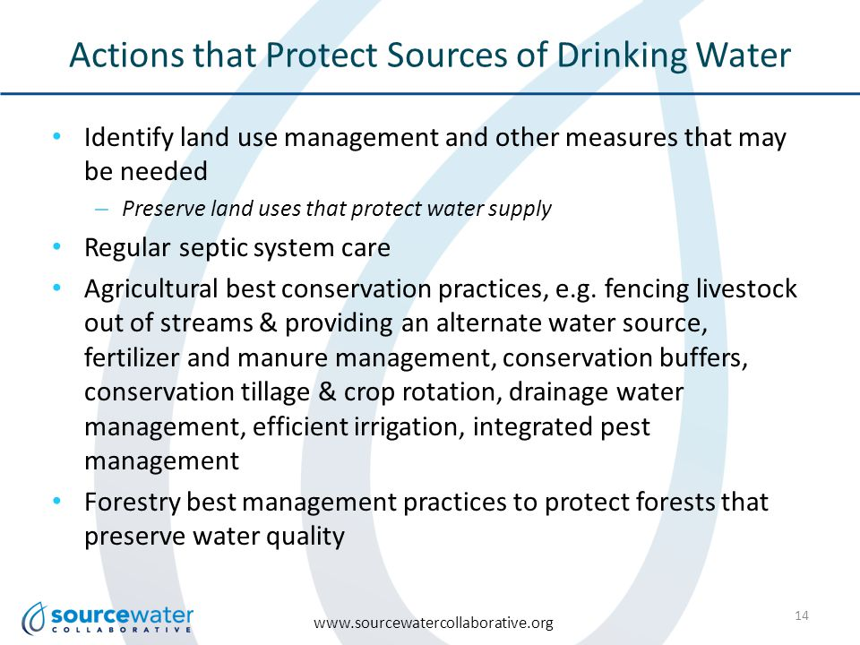 www.sourcewatercollaborative.org Actions that Protect Sources of Drinking Water Identify land use management and other measures that may be needed – Preserve land uses that protect water supply Regular septic system care Agricultural best conservation practices, e.g.