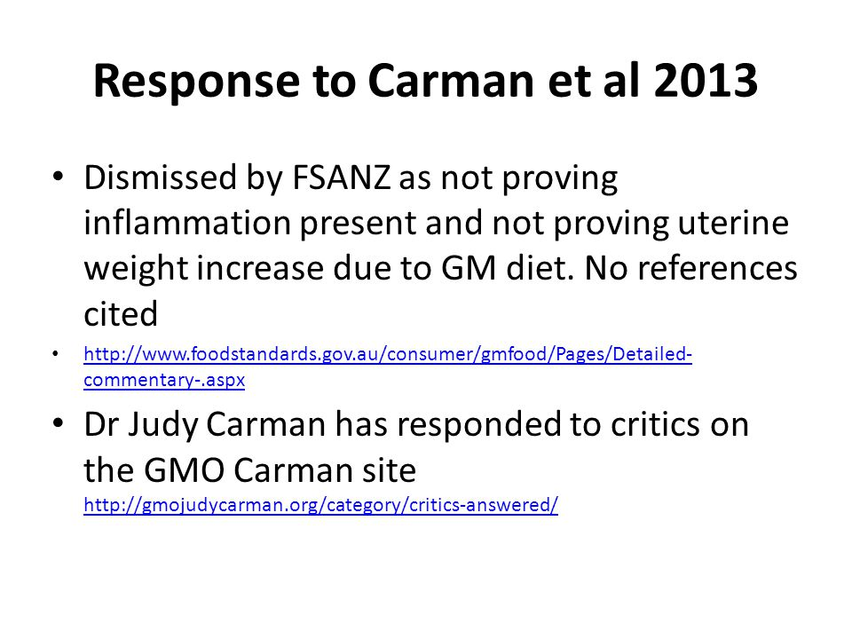 Response to Carman et al 2013 Dismissed by FSANZ as not proving inflammation present and not proving uterine weight increase due to GM diet.