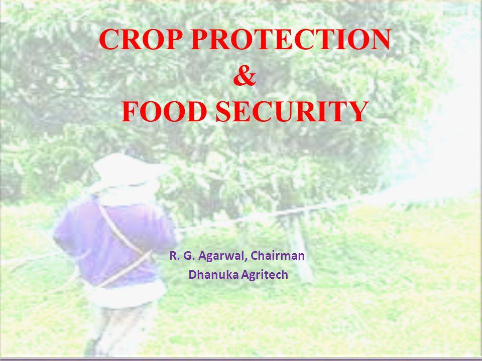 R. G. Agarwal, Chairman Dhanuka Agritech CROP PROTECTION & FOOD SECURITY