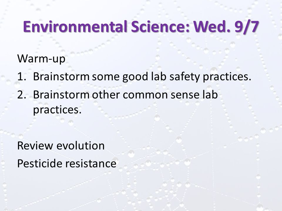 Environmental Science: Wed.9/7 Warm-up 1.Brainstorm some good lab safety practices.