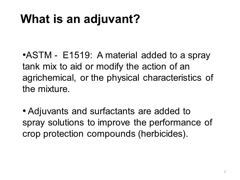 3 Many different attempts to define An adjuvant is broadly defined as any substance added to the spray tank, separate from the pesticide formulation,