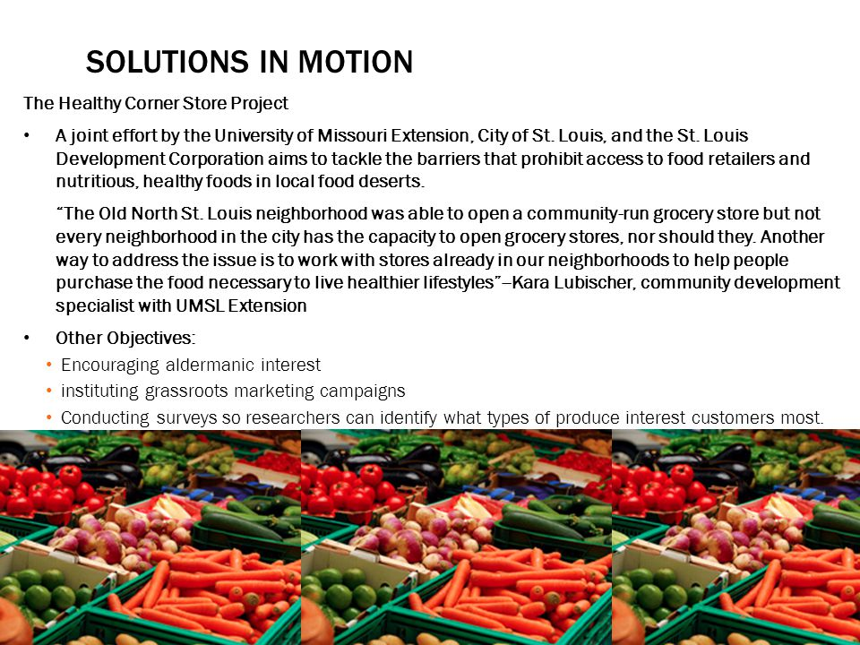 SOLUTIONS IN MOTION The Healthy Corner Store Project A joint effort by the University of Missouri Extension, City of St.