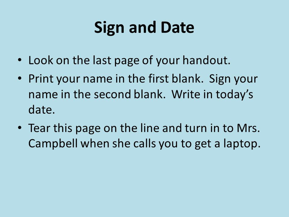Sign and Date Look on the last page of your handout.