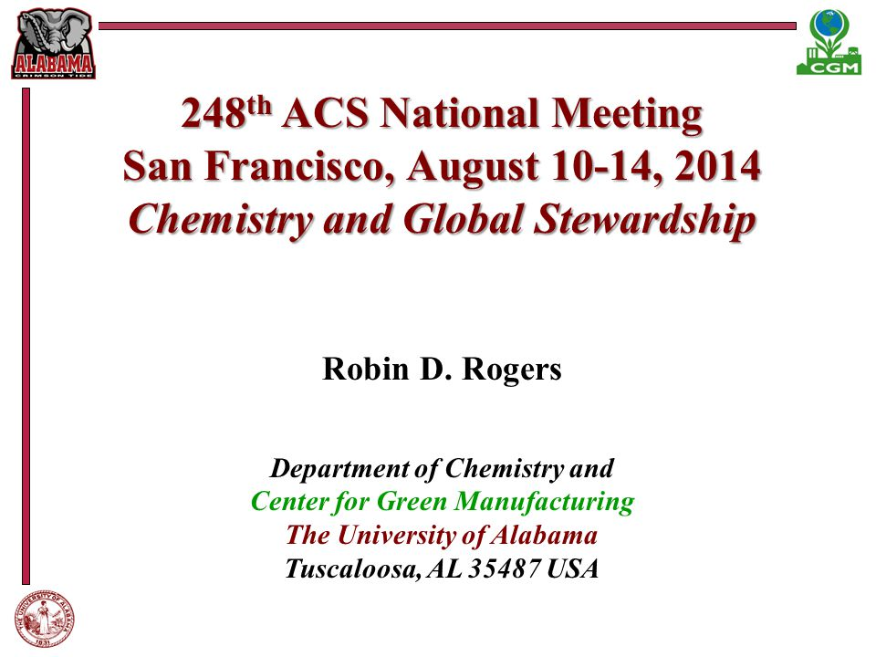 248 th ACS National Meeting San Francisco, August 10-14, 2014 Chemistry and Global Stewardship Robin D.