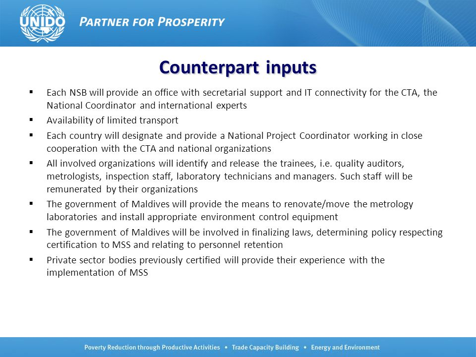 No.11 Counterpartinputs Counterpart inputs  Each NSB will provide an office with secretarial support and IT connectivity for the CTA, the National Coordinator and international experts  Availability of limited transport  Each country will designate and provide a National Project Coordinator working in close cooperation with the CTA and national organizations  All involved organizations will identify and release the trainees, i.e.